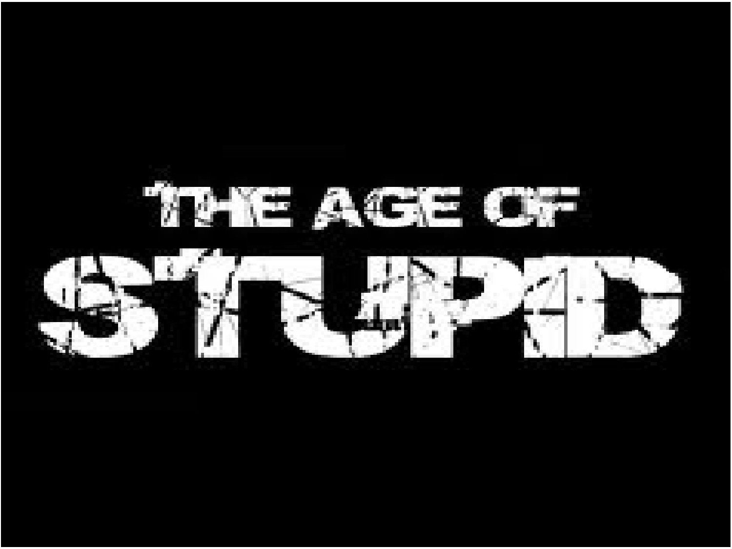 the age of stupid The age of stupid by franny amstrong oscar-nominated pete postlethwaite (in the name of the father, brassed off) stars as a man living alone in the devasted world of 2055, looking back at archive footage from today and asking: why didnt we stop climate change when we had the chance.