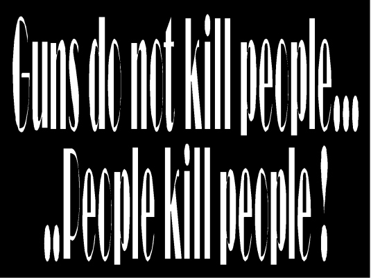 guns do not kill people