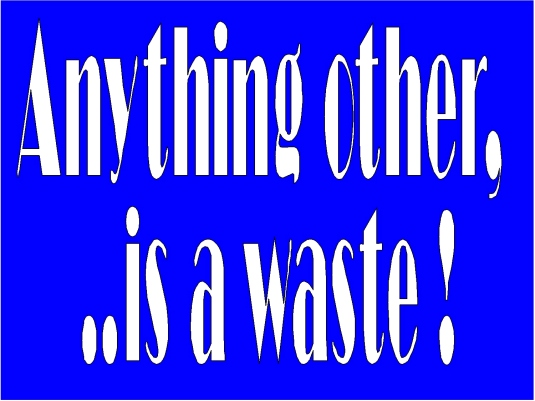 anything other is a waste