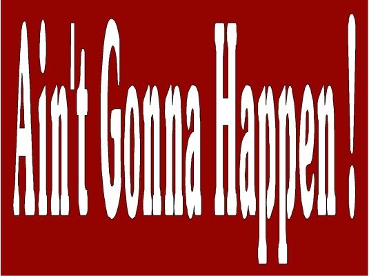 Ain't gonna happen 2