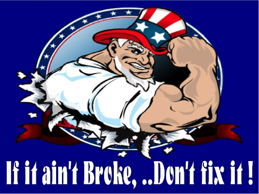 if it ain't broke don't fix it