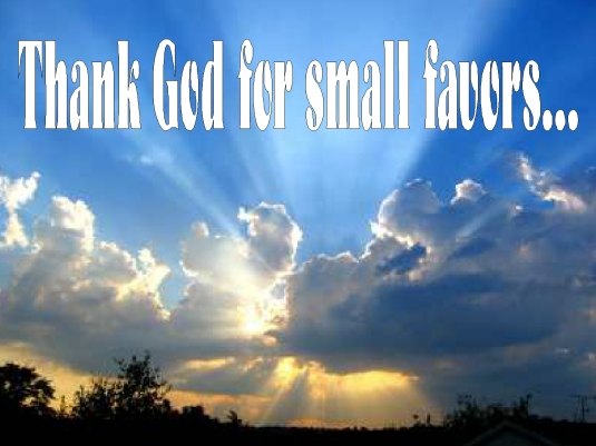 thank God for small favors 1