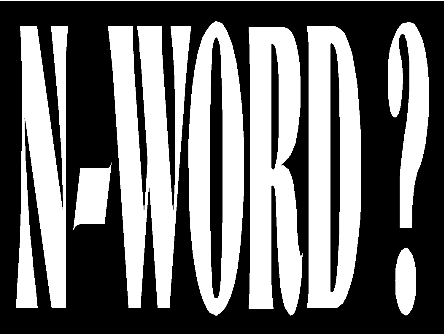 n word The word [n-word] is part of the american history, regardless of the race it's part of my history being african-american, white and cherokee indian greene also expressed plans to purchase digital campaign ads on various websites.