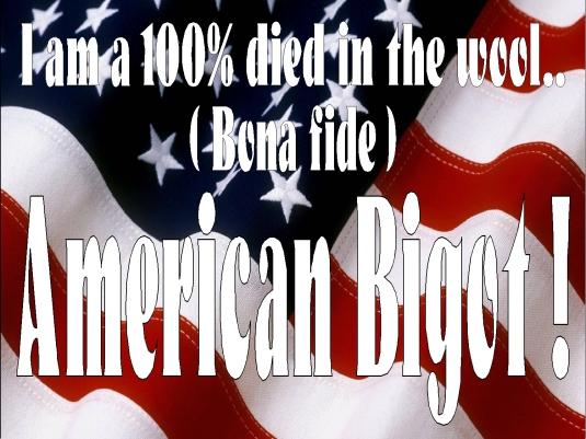bona fide American bigot 1a