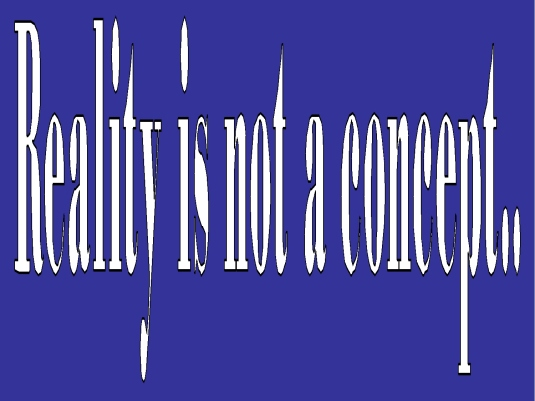 reality is not a concept 1A