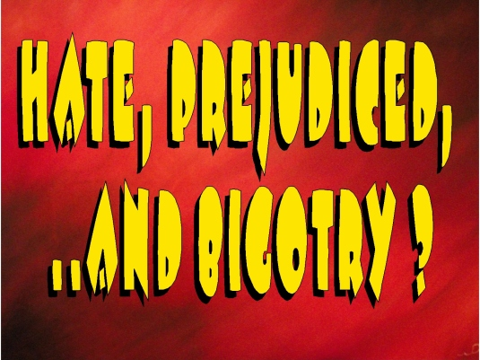 hate prejudiced and bigotry 1