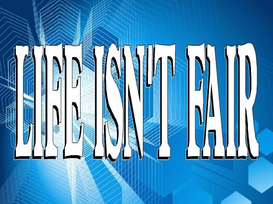 life isn't fair 1
