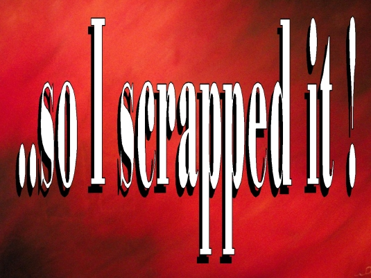 scrapped it 1