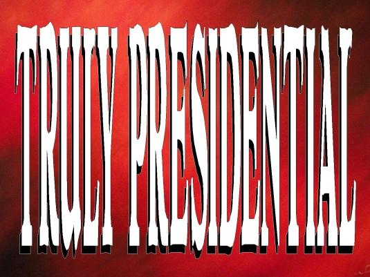 truly presidential