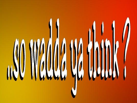 wadda ya think 1
