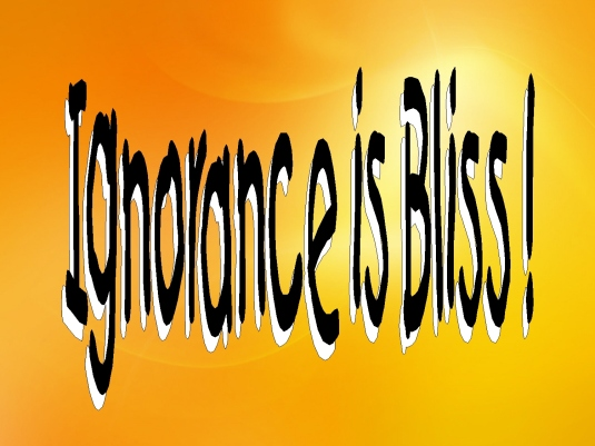 ignorance is bliss 2a