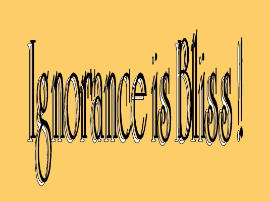 ignorance is bliss 3